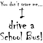 You don't scare me...School Bus