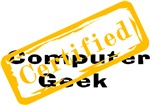 Cerified Computer Geek.  Now you have the official stamp of certification with the great computer geek design.  This is the perfect gift idea for that computer geek.