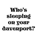 Who's sleeping on your davenport?