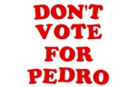 Don't Vote for Pedro