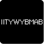 IITYWYBMAB