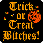 Trick or Treat Bitches!