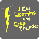 I Eat Lightning and Crap Thunder T-Shirt