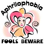 Aphrilophobia Fools Beware