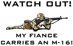 WATCH OUT! MY FIANCE CARRIES AN M-16