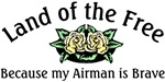 Land of the Free because my Airman is Brave
