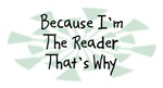 Because I'm The Reader