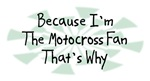 Because I'm The Motocross Fan