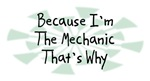 Because I'm The Mechanic