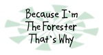 Because I'm The Forester