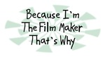 Because I'm The Film Maker