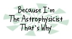 Because I'm The Astrophysicist
