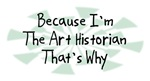 Because I'm The Art Historian
