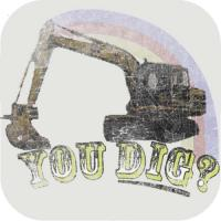 You dig?