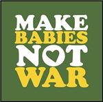 Make Babies Not War