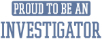 Proud to be a Investigator