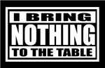 Bring Nothing To The Table