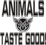 Animals taste good!