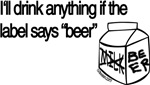 I'll Drink Anything If The Label Says Beer tshirts