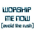 Worship me now-avoid the rush t-shirts