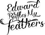 Eward Ruffles My Feathers