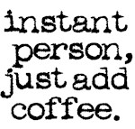 instant person add coffee