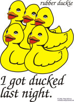 Rubber Duckie I got ducked last night