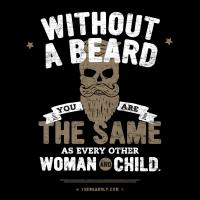 WITHOUT A BEARD, YOU ARE THE SAME AS EVERY OTHER W