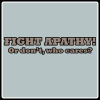 Fight Apathy, Or Don't