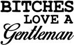 Bitches Love a Gentleman