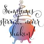 Sometime stirred, never shaken!