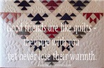 Friends are like quilts