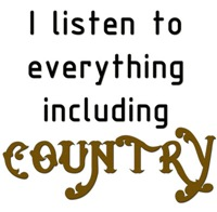 I Listen to Everything Including Country.