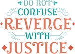 Don't Confuse Revenge with Justice