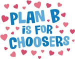 Plan B is for Choosers