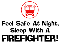 Feel Safe At Night, Sleep With A Firefighter
