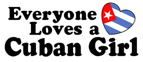 Everyone Loves a Cuban Girl t-shirts