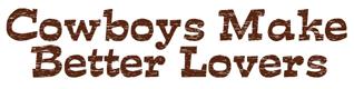Cowboys Make Better Lovers t-shirt