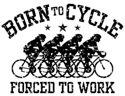 Born To Cycle Forced To Work (female) t-shirts