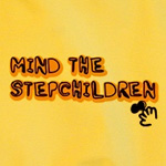 Mind The Stepchildren