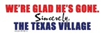 We're Glad He's Gone. -- Sincerely, the Texas Vill