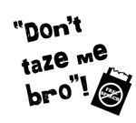 Don't Taze Me Bro T-Shirts and Gifts