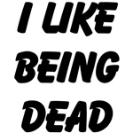 I LIKE BEING DEAD