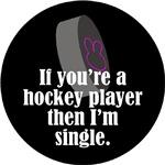 If you play hockey, I'm single