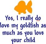 Yes, I love my goldfish