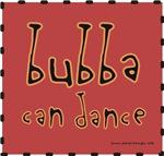 Bubba can Dance!