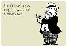 Hope You Forgot Your Birthday
