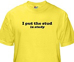 I PUT THE STUD IN STUDY Shirt