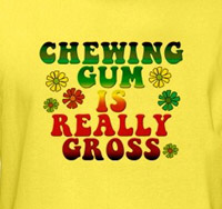 CHEWING GUM IS REALLY GROSS