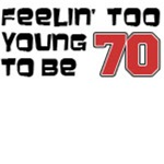 Too Young To Be 70